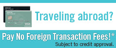 Traveling abroad? Pay no foreign transaction fee.