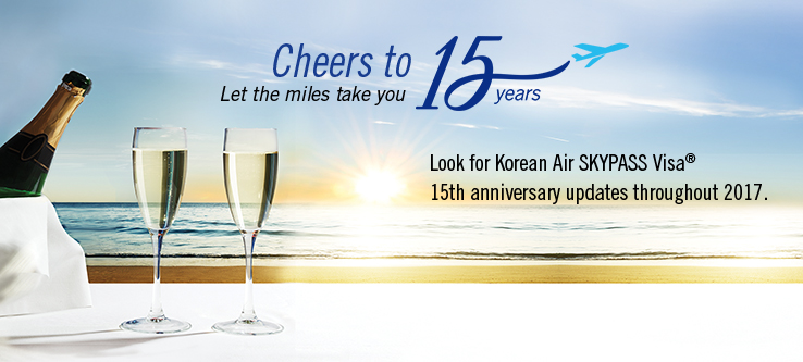 Look for Korean Air SKYPASS Visa 15th anniversary updates throughout 2017.