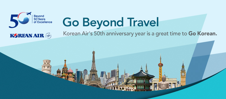 Go Beyond Travel. Korean Air's 50th anniversary year is a great time to Go Korean.