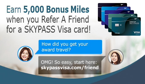 Earn 5,000 Bonus Miles when you Refer A Friend for a SKYPASS Visa card! Click for offer details.