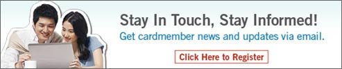 Stay in touch, stay informed.  Register to receive cardmember news and updates via email.